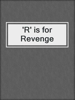 cover image of 'R' is for Revenge