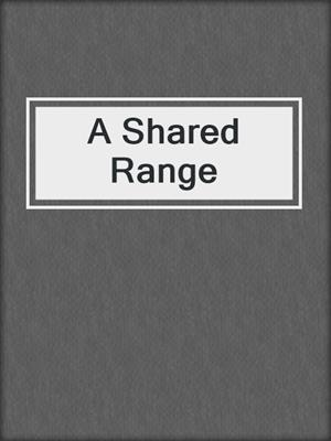 cover image of A Shared Range