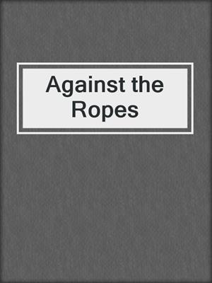 cover image of Against the Ropes