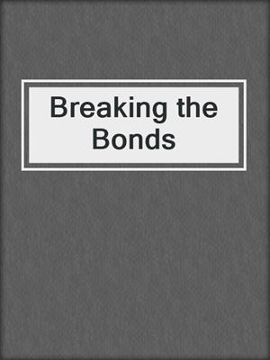 cover image of Breaking the Bonds