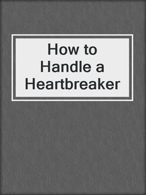cover image of How to Handle a Heartbreaker
