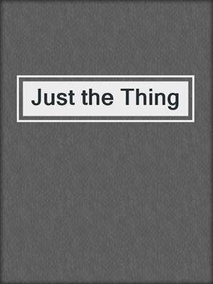 cover image of Just the Thing