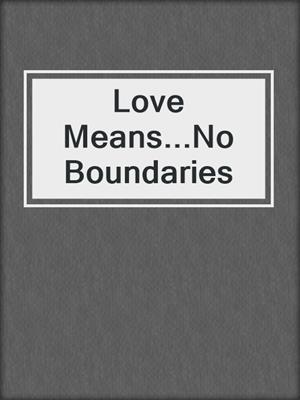 cover image of Love Means...No Boundaries