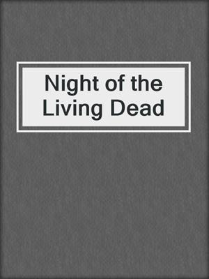 cover image of Night of the Living Dead
