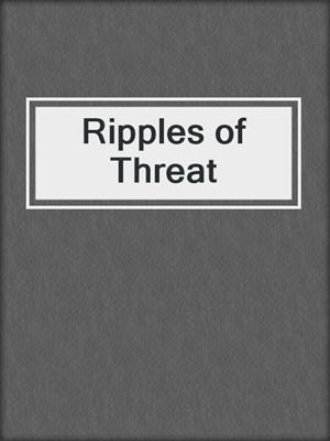 cover image of Ripples of Threat
