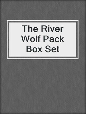 cover image of The River Wolf Pack Box Set