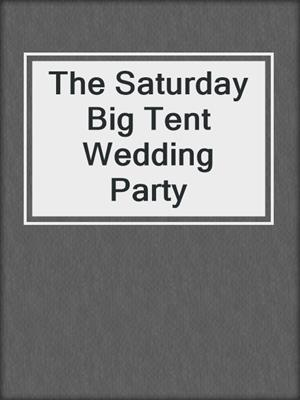 cover image of The Saturday Big Tent Wedding Party