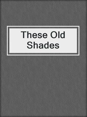 cover image of These Old Shades