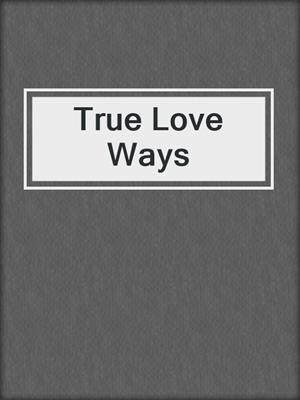 cover image of True Love Ways